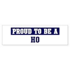 Proud to be Ho Bumper Bumper Sticker