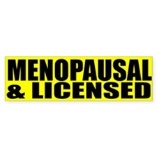 menopausal and licensed Bumper Bumper Sticker
