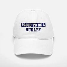 Proud to be Hurley Baseball Baseball Cap