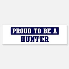 Proud to be Hunter Bumper Bumper Bumper Sticker