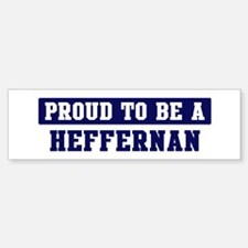 Proud to be Heffernan Bumper Bumper Bumper Sticker