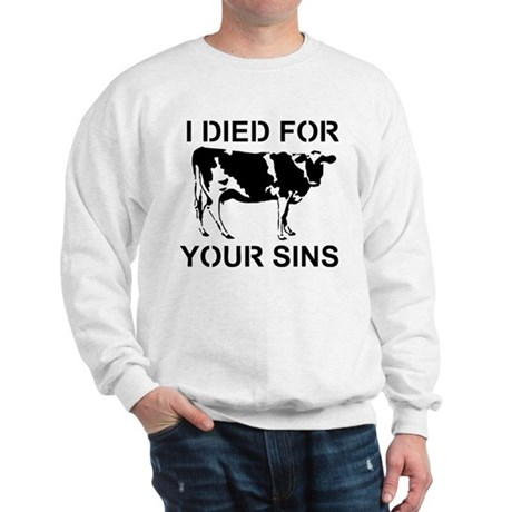 I Died For Your Sins Sweatshirt