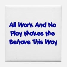 All Work And No Play Tile Coaster