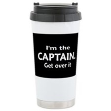 I'M THE CAPTAIN. GET OVER IT - TRAVEL MUG