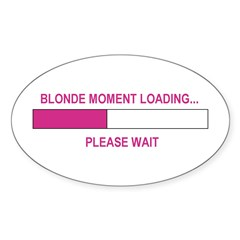 BLONDE MOMENT LOADING... Oval Sticker (50 pk)