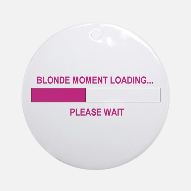 BLONDE MOMENT LOADING... Ornament (Round)