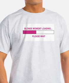 BLONDE MOMENT LOADING... T-Shirt