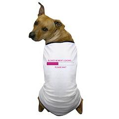 BLONDE MOMENT LOADING... Dog T-Shirt