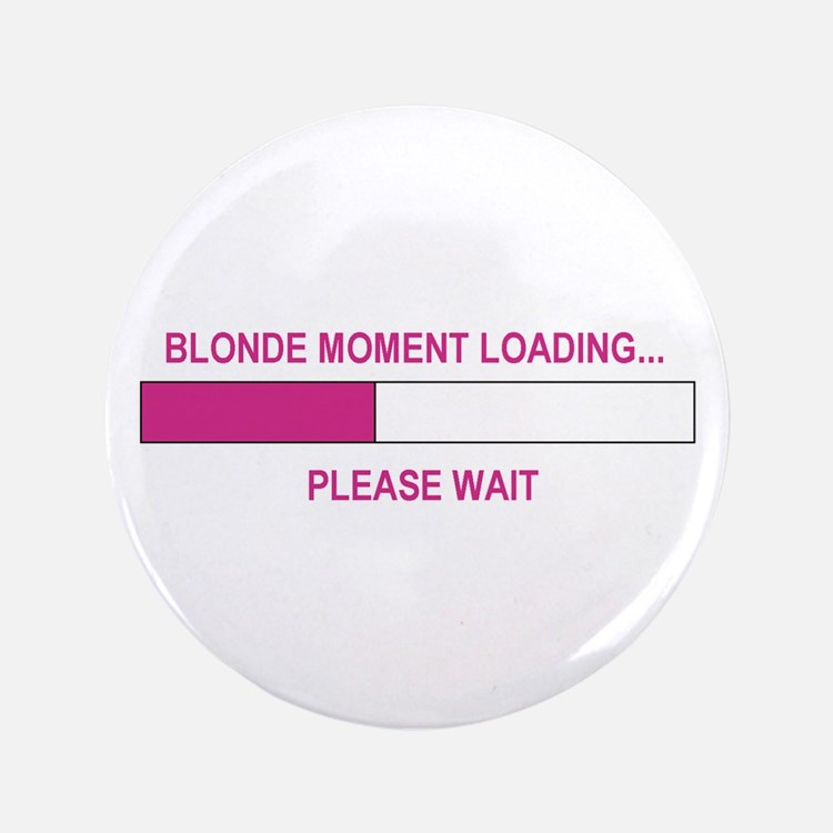 """BLONDE MOMENT LOADING... 3.5"""" Button (100 pack)"""