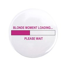 """BLONDE MOMENT LOADING... 3.5"""" Button"""