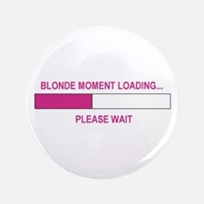 "BLONDE MOMENT LOADING... 3.5"" Button"