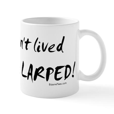 Haven't Lived Until You've LARPED Mug