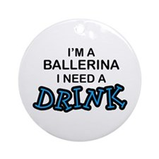 Ballerina Need a Drink Ornament (Round)