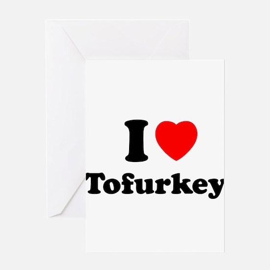 I Love Tofurkey Greeting Card