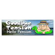 Goodby Tension Hello Pension (Bumper Sticker )