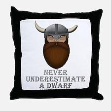 Never Underestimate a Dwarf Throw Pillow