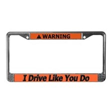 Warning I Drive Like You Do License Plate Frame