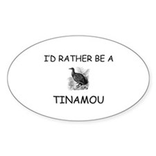 I'd Rather Be A Tinamou Oval Decal