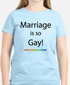 Marriage is so Gay! T-Shirt