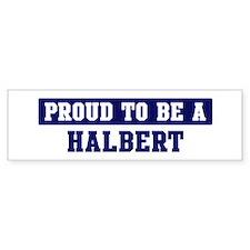 Proud to be Halbert Bumper Bumper Sticker
