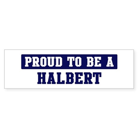 Proud to be Halbert Bumper Sticker