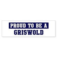 Proud to be Griswold Bumper Bumper Sticker