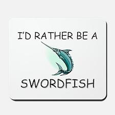 I'd Rather Be A Swordfish Mousepad