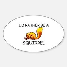 I'd Rather Be A Squirrel Oval Decal