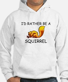 I'd Rather Be A Squirrel Hoodie
