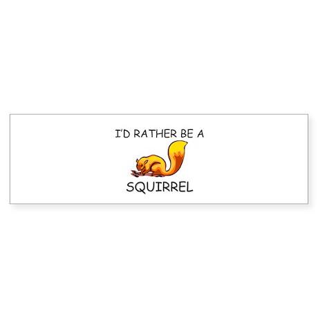 I'd Rather Be A Squirrel Bumper Sticker