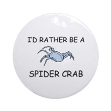 I'd Rather Be A Spider Crab Ornament (Round)