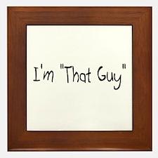 """I'm """"That Guy"""" Framed Tile"""