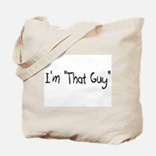 "I'm ""That Guy"" Tote Bag"