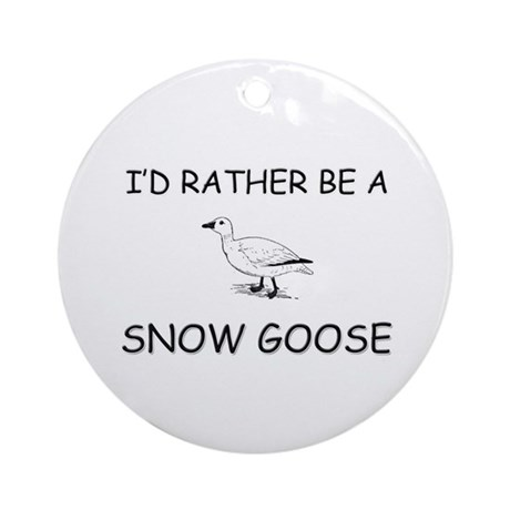 I'd Rather Be A Snow Goose Ornament (Round)
