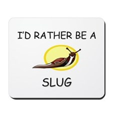 I'd Rather Be A Slug Mousepad