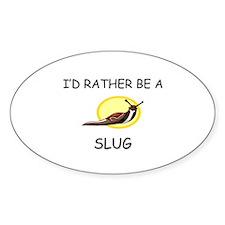 I'd Rather Be A Slug Oval Bumper Stickers