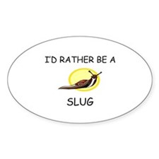 I'd Rather Be A Slug Oval Decal