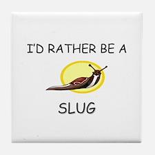 I'd Rather Be A Slug Tile Coaster