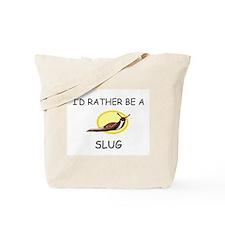 I'd Rather Be A Slug Tote Bag