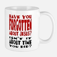 Forget About Jesus Small 11oz Mug