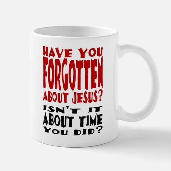 Forget About Jesus Small 11oz Mug