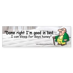Damn right I'm good in bed (Bumper Sticker)