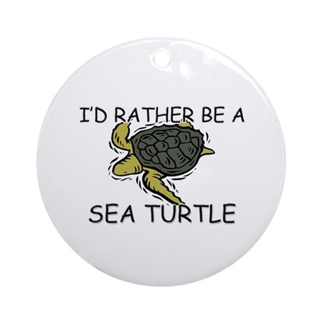 I'd Rather Be A Sea Turtle Ornament (Round)