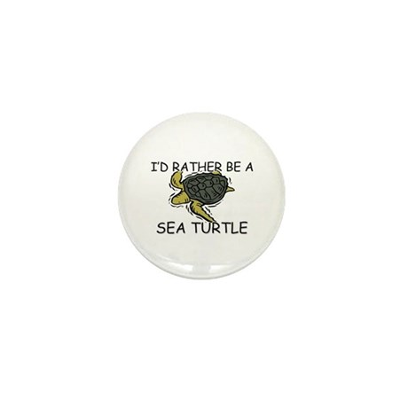 I'd Rather Be A Sea Turtle Mini Button (10 pack)