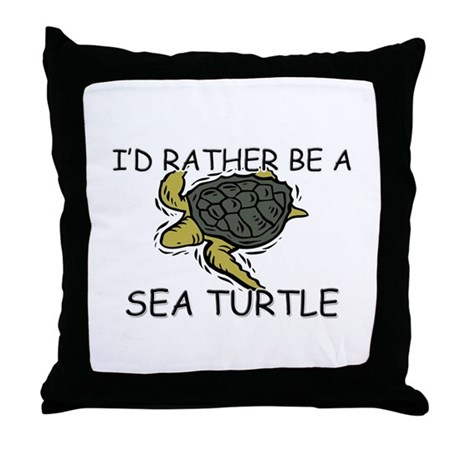 I'd Rather Be A Sea Turtle Throw Pillow