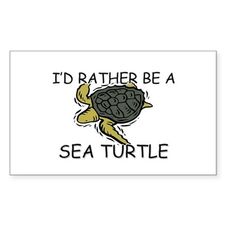I'd Rather Be A Sea Turtle Rectangle Sticker