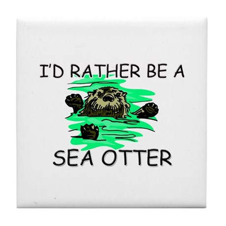 I'd Rather Be A Sea Otter Tile Coaster