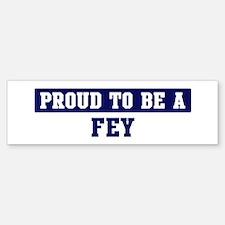 Proud to be Fey Bumper Bumper Bumper Sticker