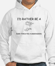 I'd Rather Be A Ruby-Throated Hummingbird Hoodie