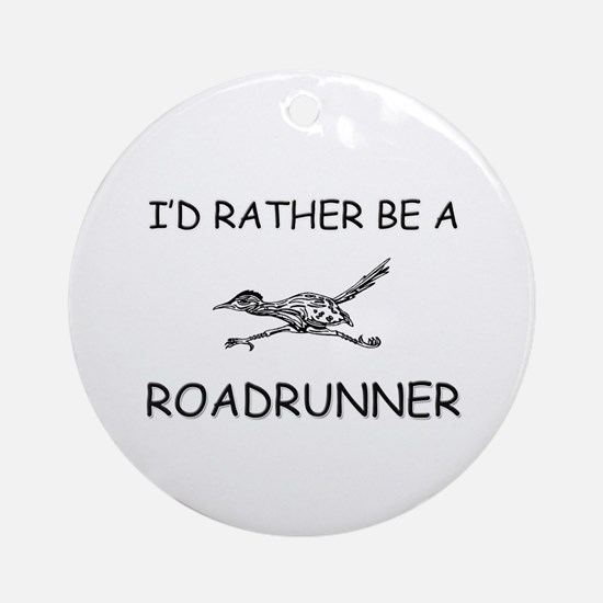 I'd Rather Be A Roadrunner Ornament (Round)